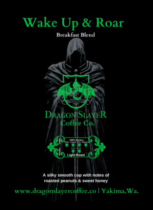 Dragon Slayer's Wake Up & Roar Breakfast Blend Specialty Coffee- Fair Trade Coffee-100% Arabica Coffee- Roast to Order Artisan Coffee- A silky Smooth Cup Low in Acidity with notes of peanuts & sweet Honey