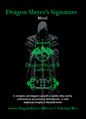 Dragon Slayer's Signature Blend Specialty Coffee-Medium Roast Coffee-A Complex cup with the aroma of fresh dark berries & a subtle earthy undertone. A Balanced, Bright & Flavorful Brew-Roast to Order Artisan Coffee